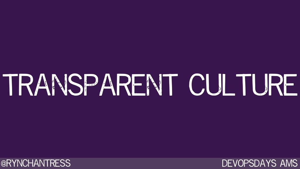 Devopsdays AMS @rynchantress transparent culture