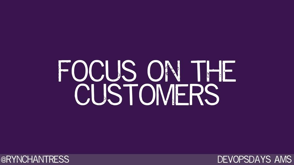 Devopsdays AMS @rynchantress Focus on the custo...