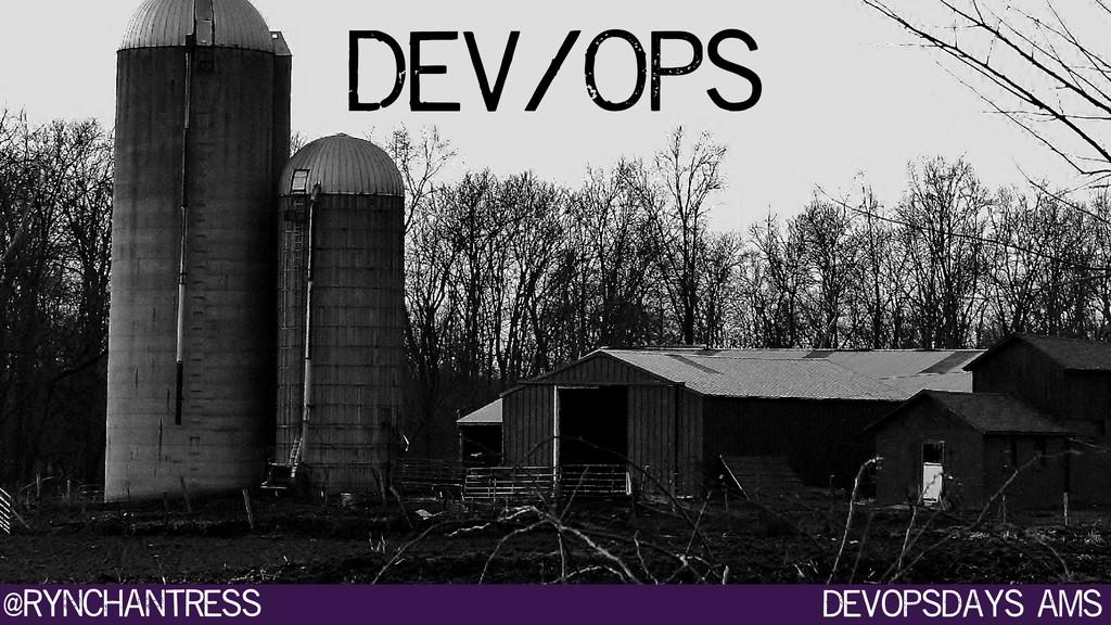 devopsdays ams @rynchantress Dev/Ops