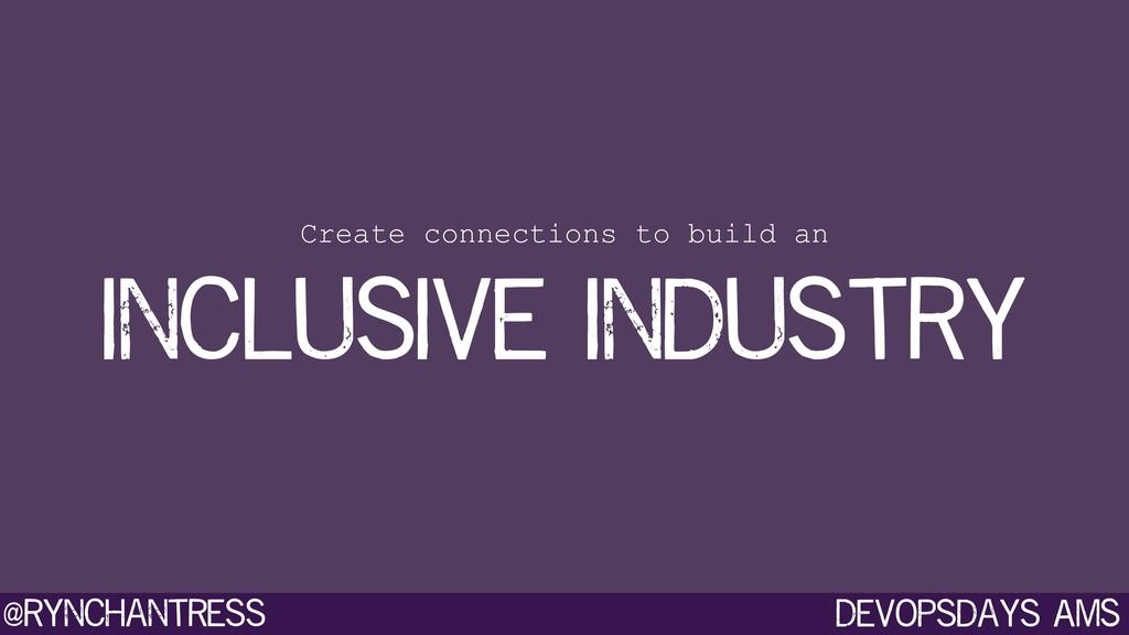Devopsdays AMS @rynchantress Create connections...