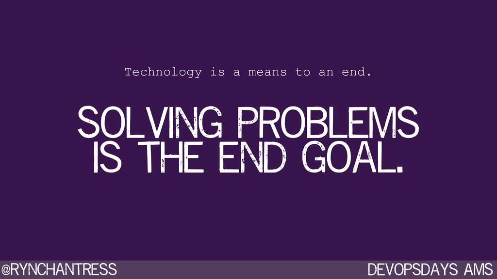 Devopsdays AMS @rynchantress Technology is a me...