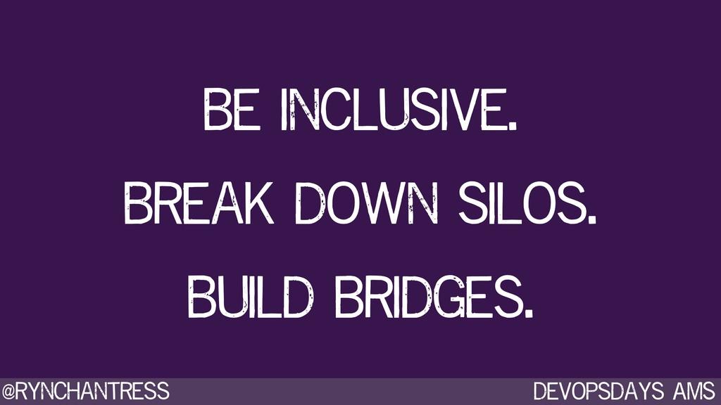 Devopsdays AMS @rynchantress Be inclusive. Brea...