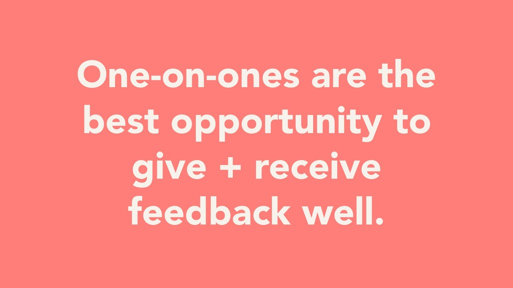One-on-ones are the best opportunity to give + ...