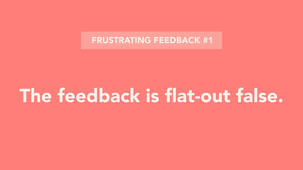 The feedback is flat-out false. FRUSTRATING FEED...