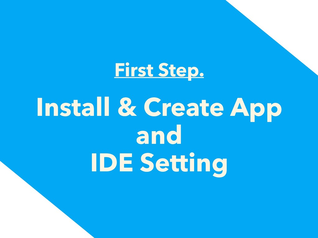 First Step. Install & Create App and IDE Setting