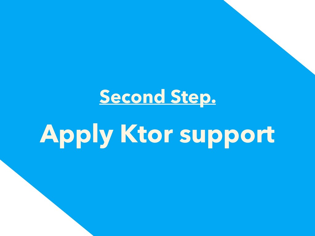 Second Step. Apply Ktor support