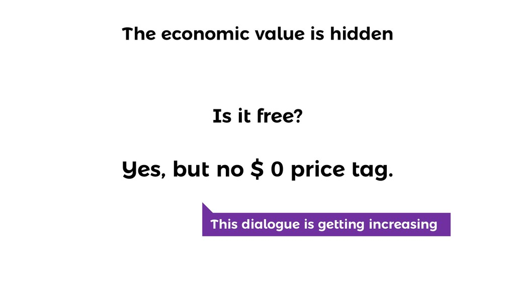 The economic value is hidden Is it free? Yes, b...