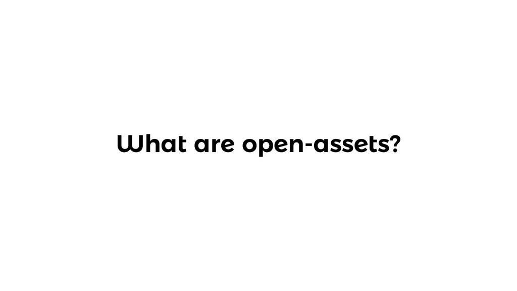 What are open-assets?