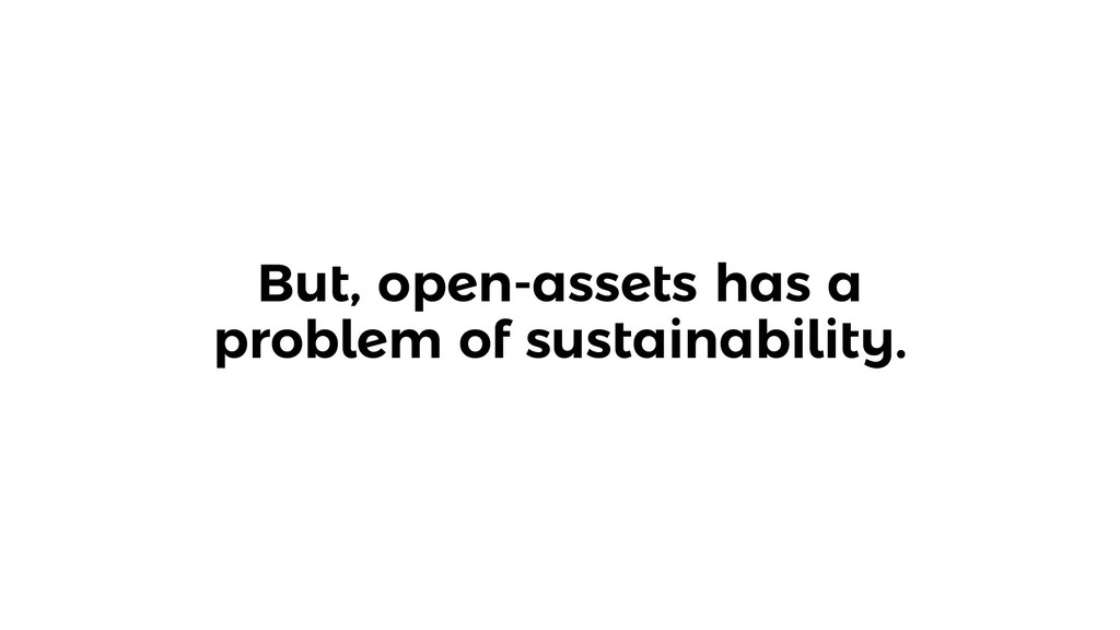 But, open-assets has a problem of sustainabilit...