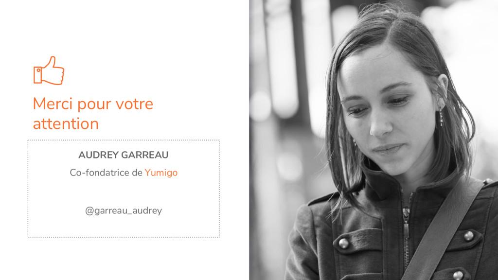 Merci pour votre attention AUDREY GARREAU Co-fo...