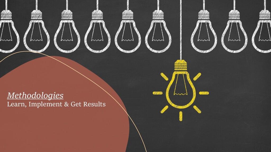 Methodologies Learn, Implement & Get Results