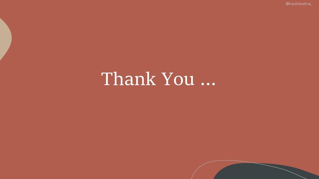 Thank You … @harshbothra_
