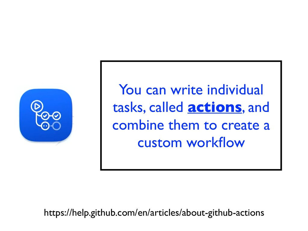 You can write individual tasks, called actions,...