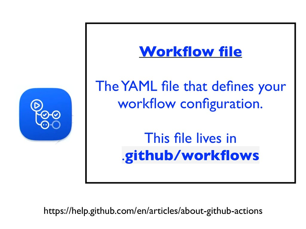 Workflow file The YAML file that defines your workfl...