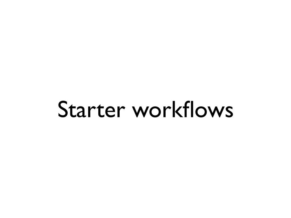 Starter workflows