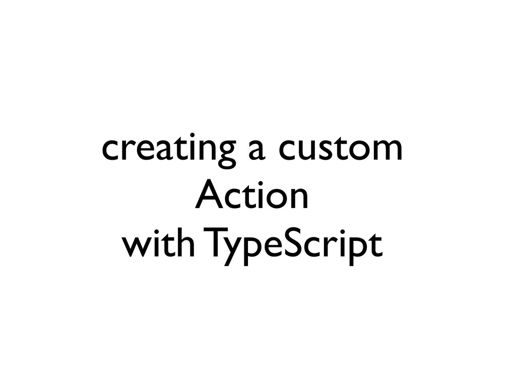 creating a custom Action with TypeScript