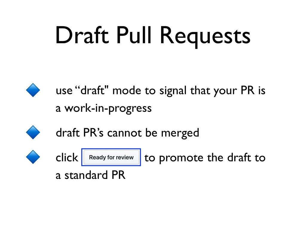 "Draft Pull Requests use ""draft"" mode to signal ..."
