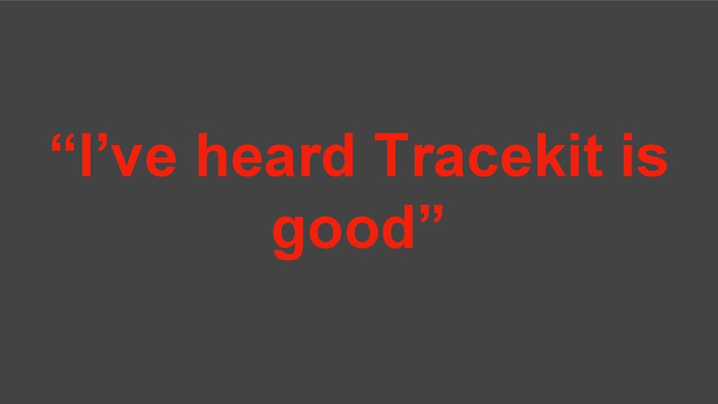 """""""I've heard Tracekit is good"""""""