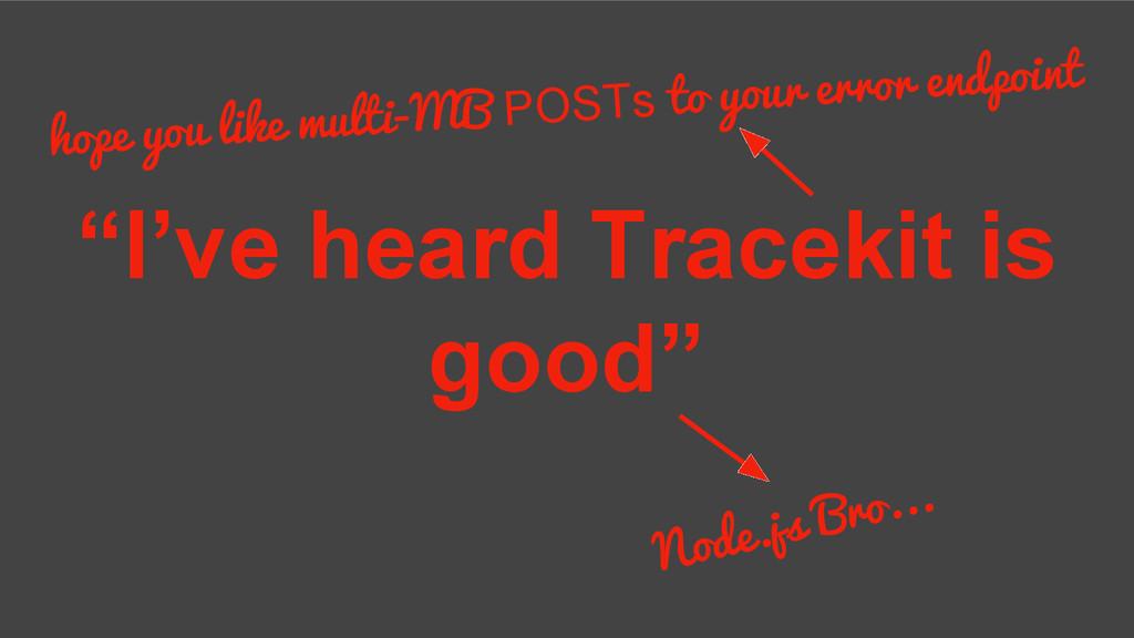 """I've heard Tracekit is good"" hope you like mul..."