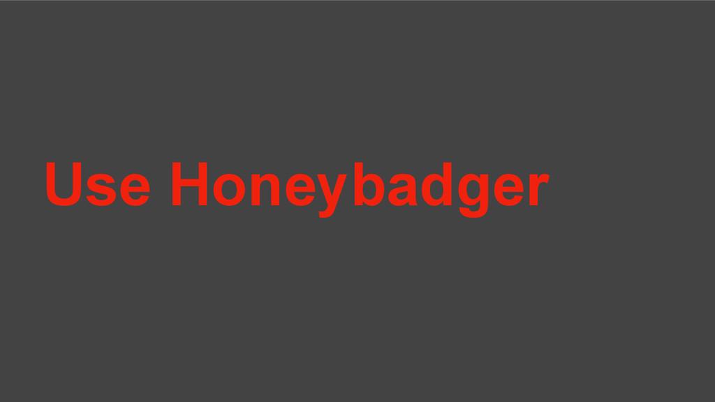 Use Honeybadger