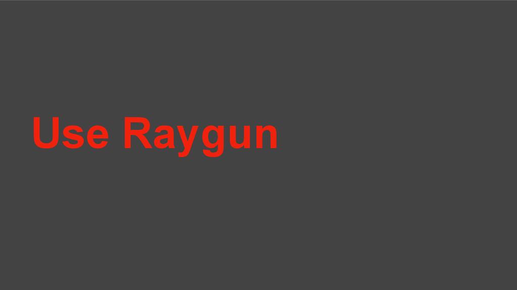 Use Raygun