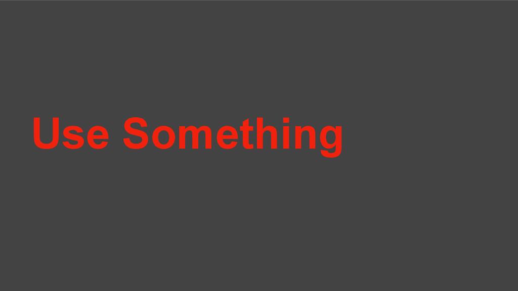 Use Something