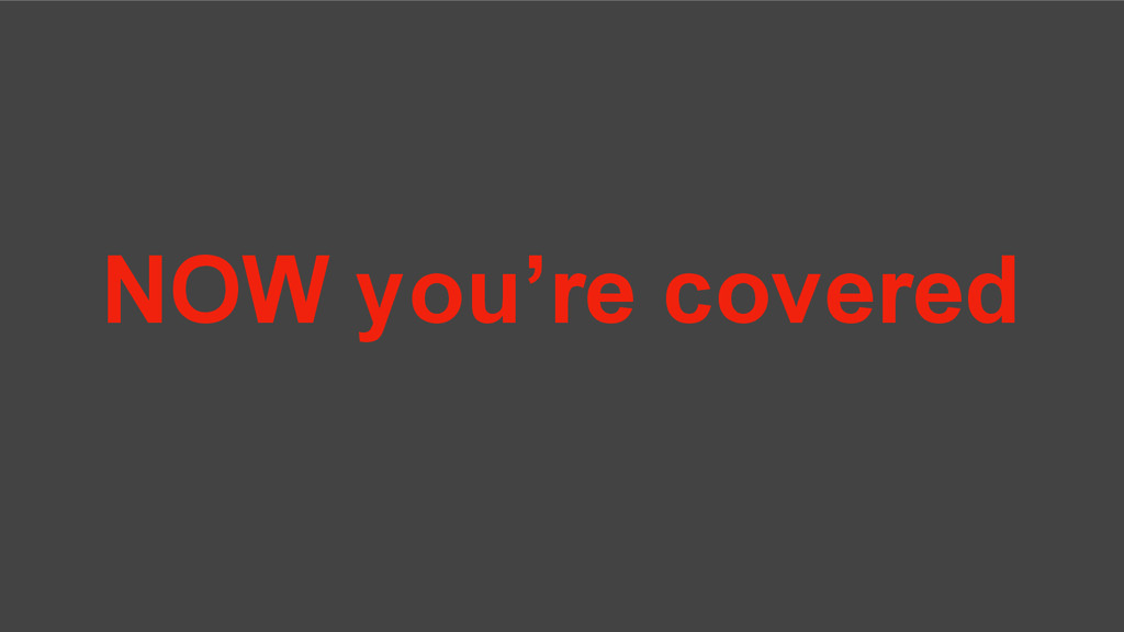 NOW you're covered