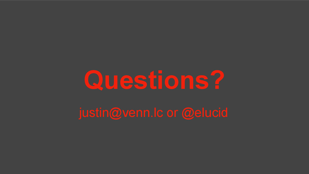 Questions? justin@venn.lc or @elucid