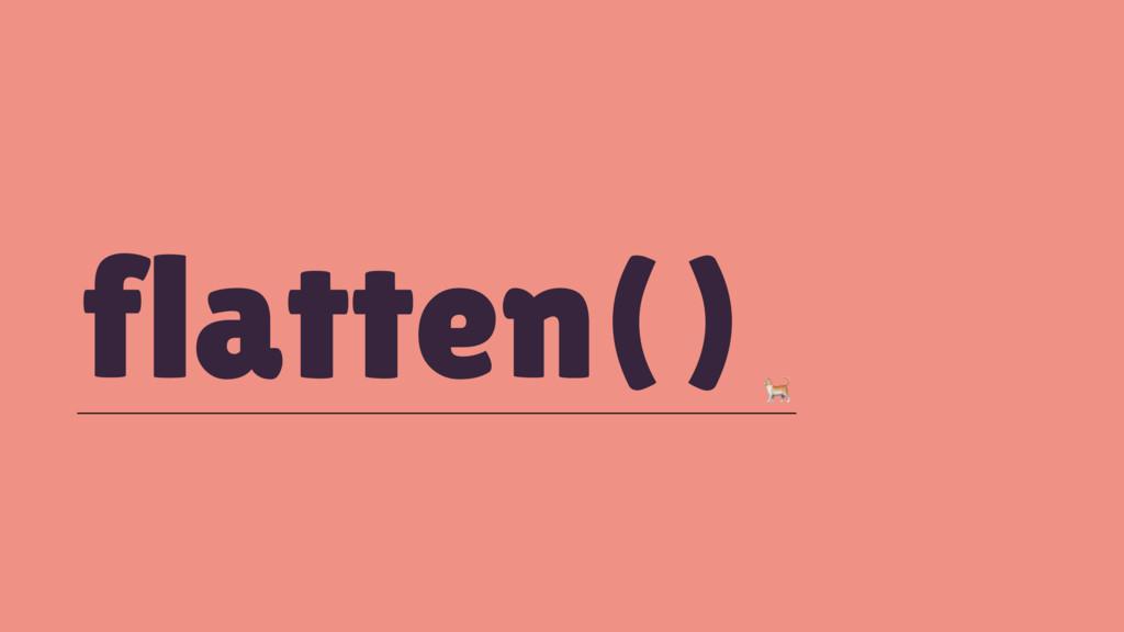 flatten()