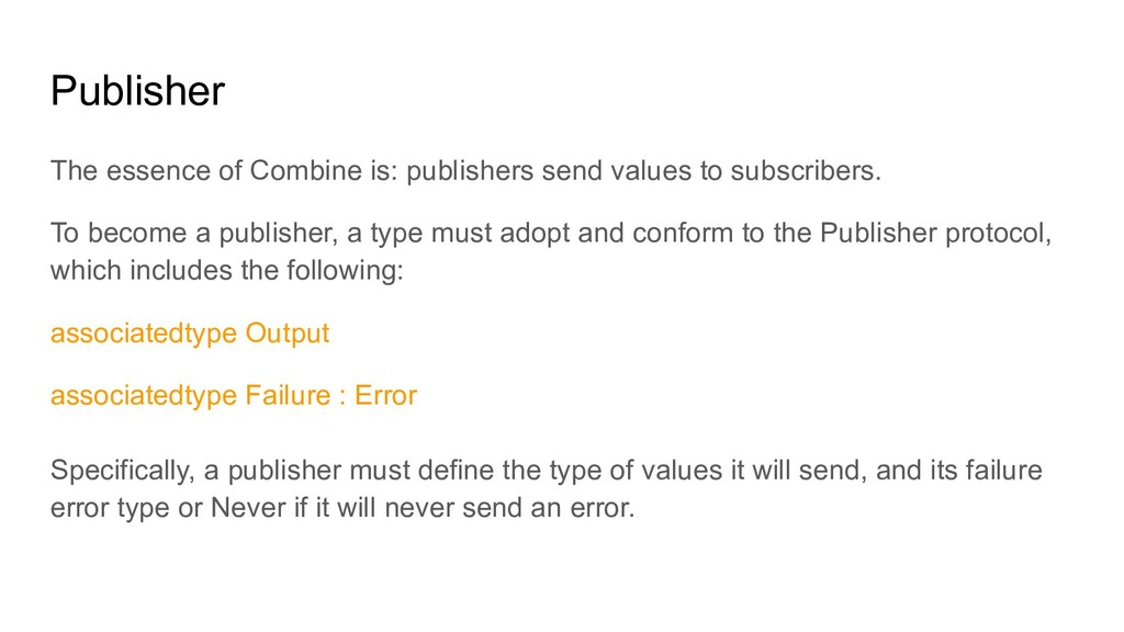 Publisher The essence of Combine is: publishers...
