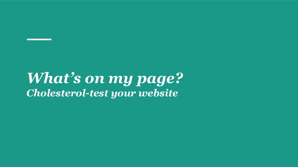 What's on my page? Cholesterol-test your website