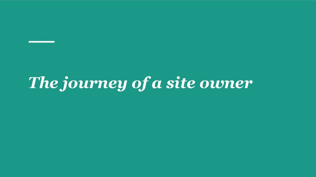 The journey of a site owner