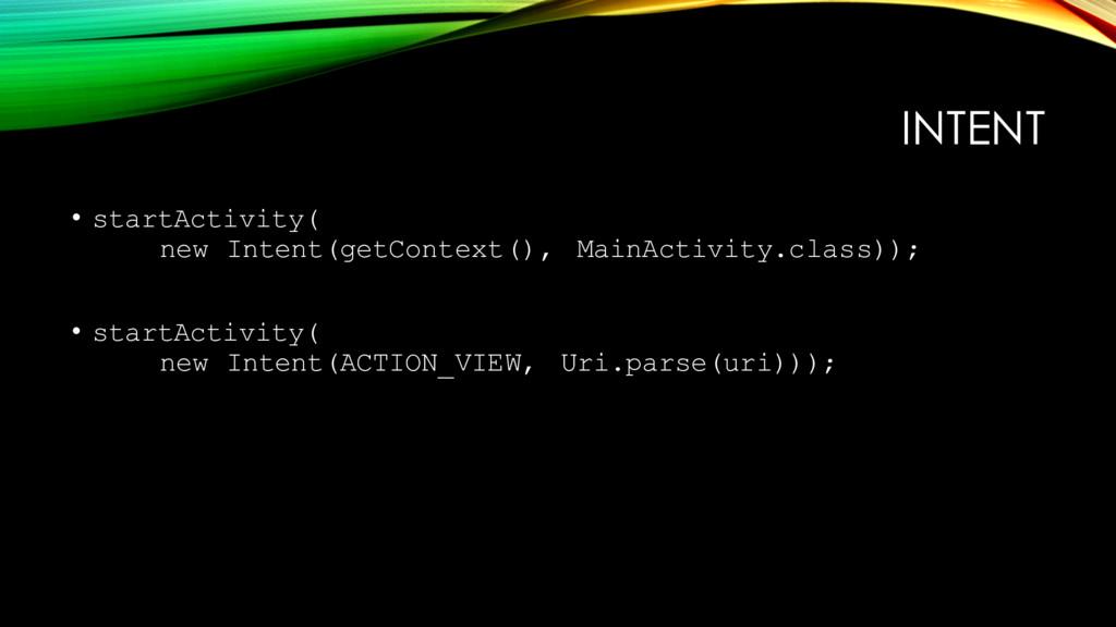 INTENT • startActivity( new Intent(getContext()...