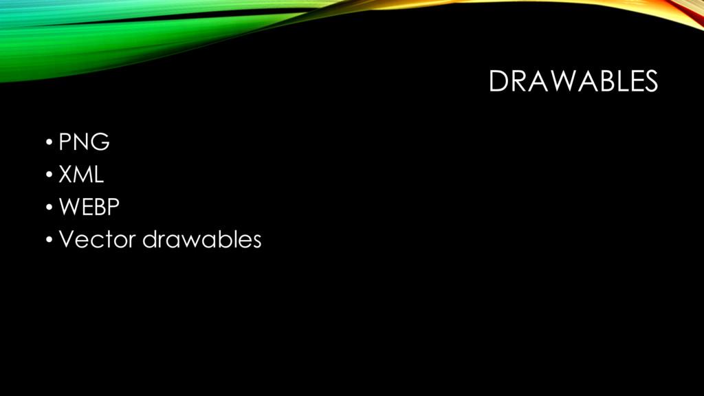 DRAWABLES • PNG • XML • WEBP • Vector drawables