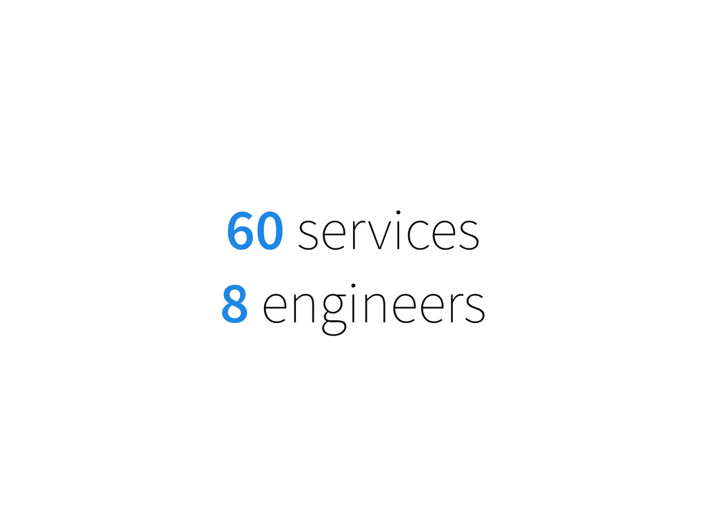 60 services 8 engineers