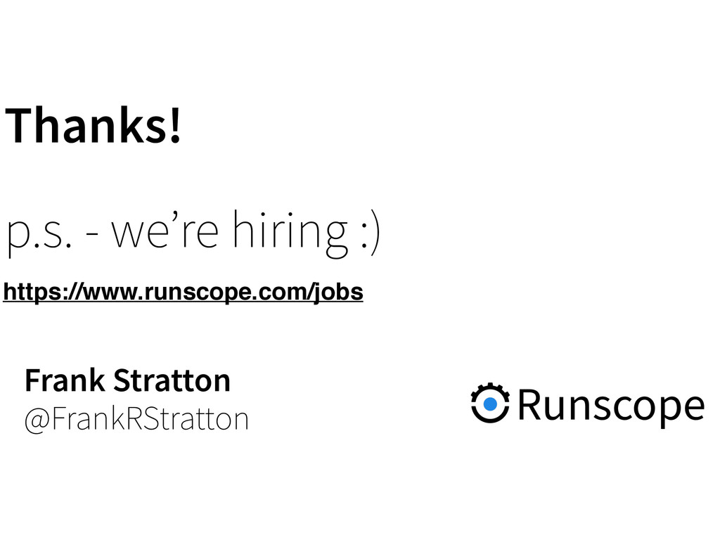 Thanks! p.s. - we're hiring :) Frank Stratton ...