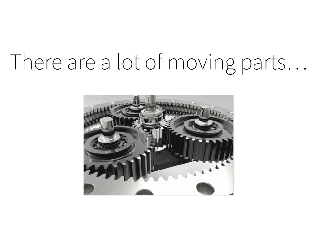 There are a lot of moving parts…
