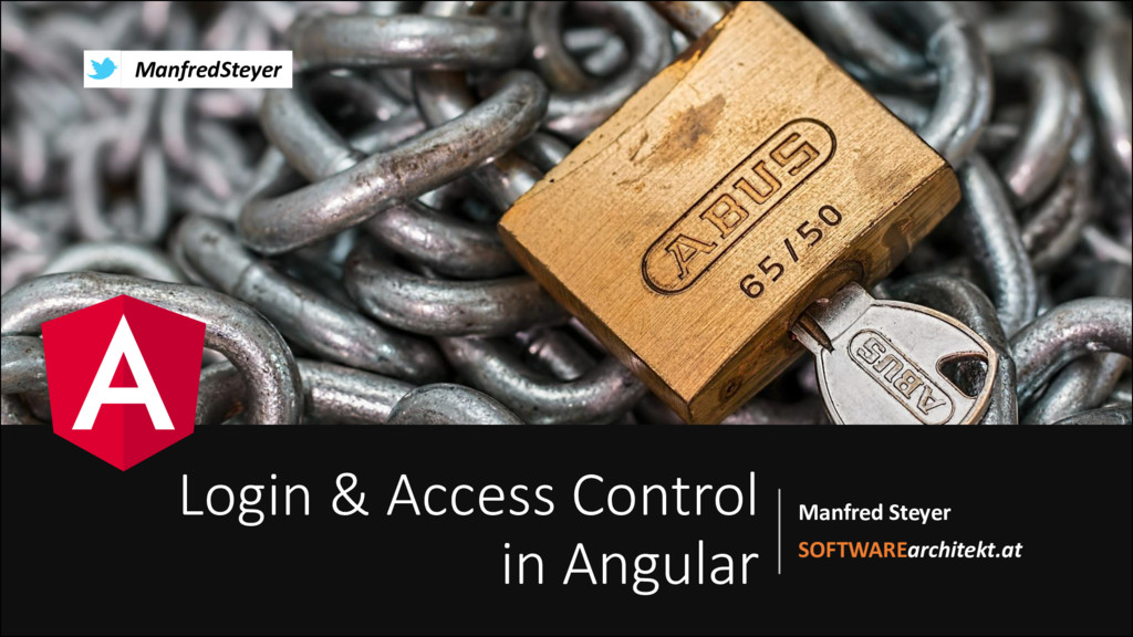 Login & Access Control in Angular Manfred Steye...