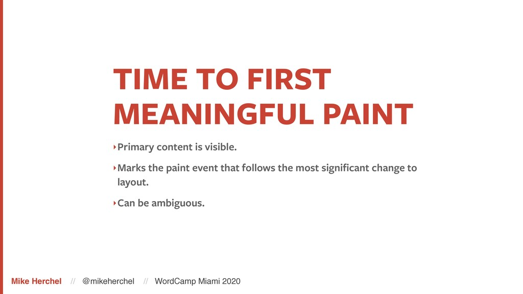 TIME TO FIRST MEANINGFUL PAINT ‣Primary content...