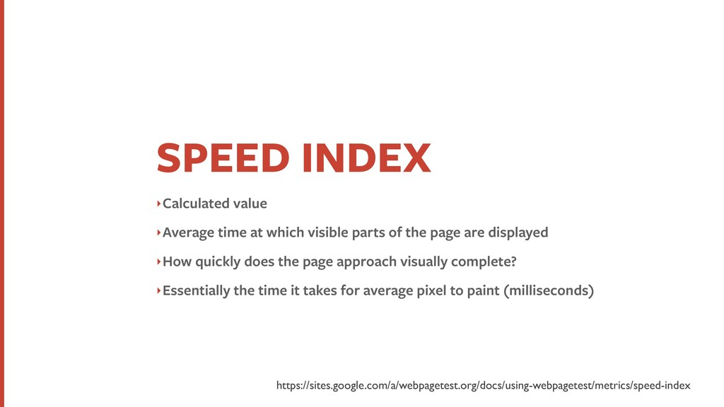 SPEED INDEX ‣Calculated value ‣Average time at ...