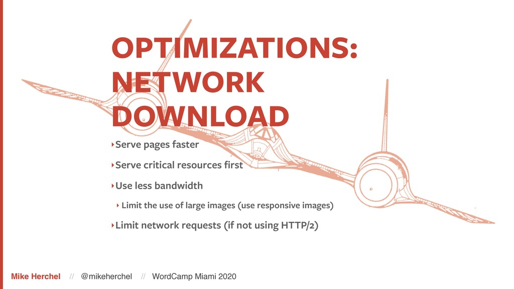 OPTIMIZATIONS: NETWORK DOWNLOAD ‣Serve pages fa...