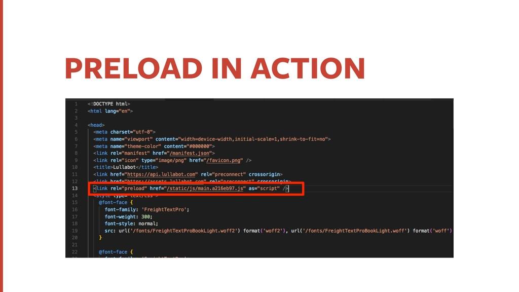 PRELOAD IN ACTION ‣Preload Resource hints FTW