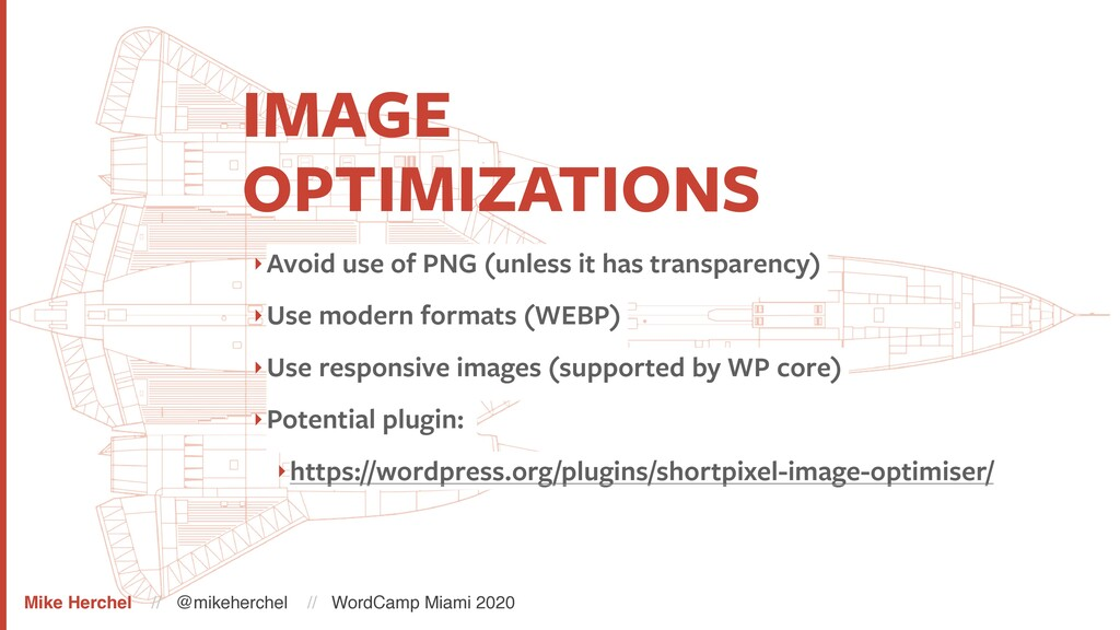 IMAGE OPTIMIZATIONS ‣Avoid use of PNG (unless i...
