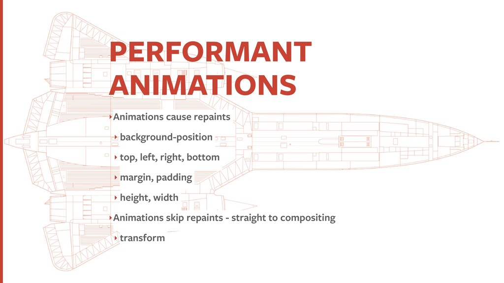 PERFORMANT ANIMATIONS ‣Animations cause repaint...