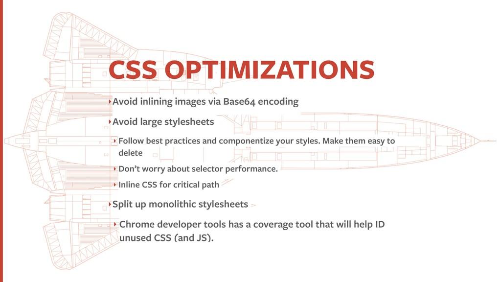 CSS OPTIMIZATIONS ‣Avoid inlining images via Ba...