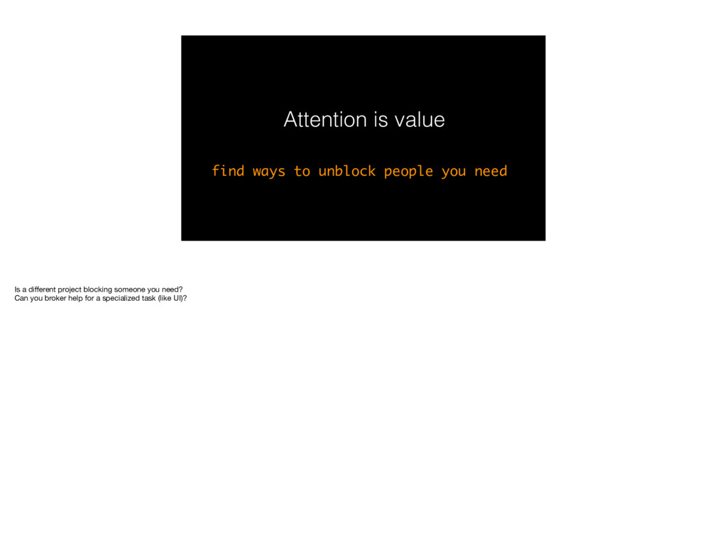 Attention is value find ways to unblock people ...