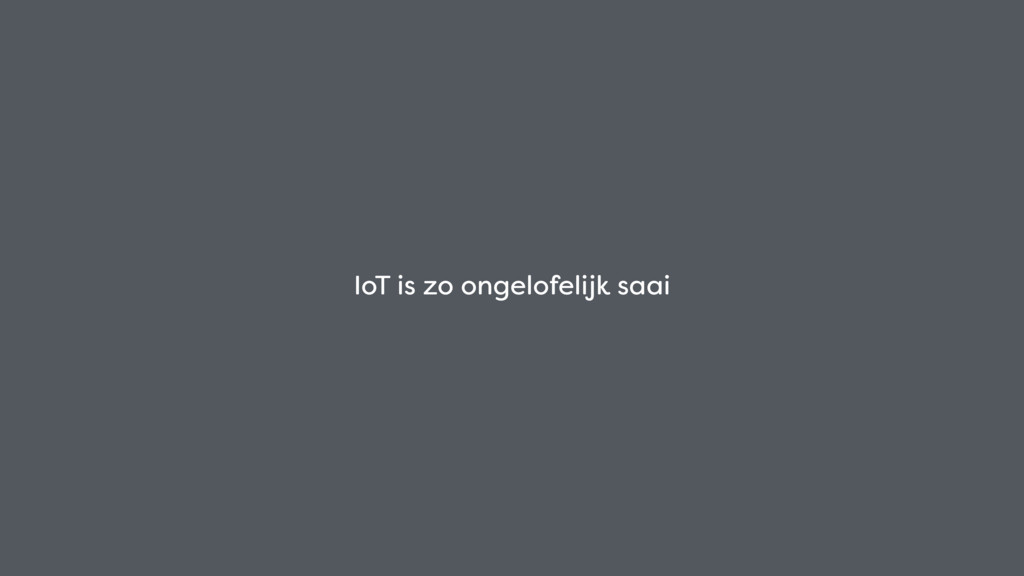 IoT is zo ongelofelijk saai