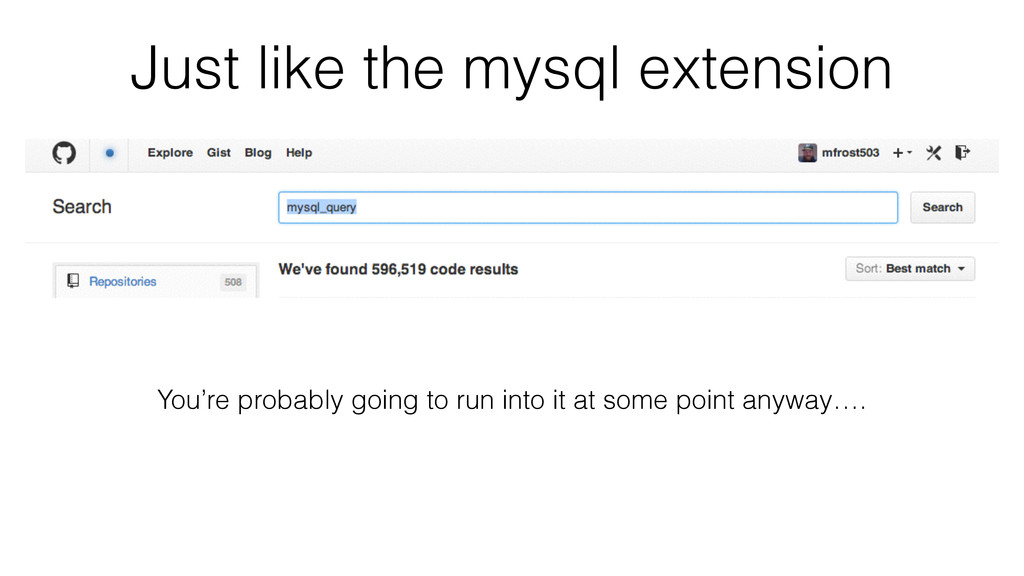 Just like the mysql extension You're probably g...