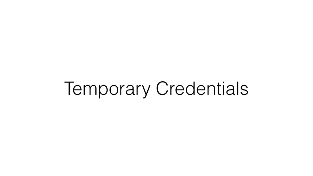 Temporary Credentials