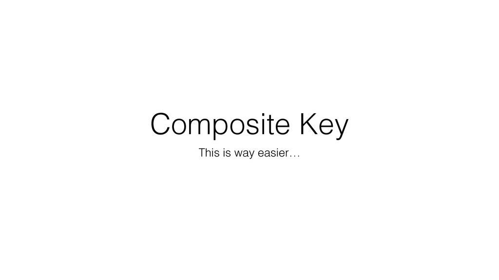 Composite Key This is way easier…